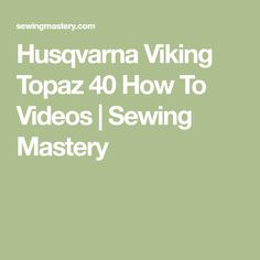 Husqvarna Viking Topaz 40 How To Videos | Sewing Mastery