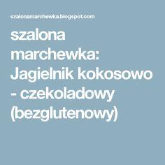 szalona marchewka: Jagielnik kokosowo - czekoladowy (bezglutenowy)