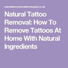 Natural Tattoo Removal: How To Remove Tattoos At Home With Natural Ingredients