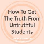 Smart Classroom Management: How To Get The Truth From Untruthful Students