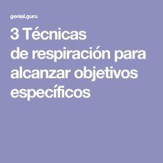 3Técnicas derespiración para alcanzar objetivos específicos