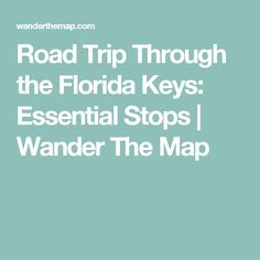 Road Trip Through the Florida Keys: Essential Stops | Wander The Map