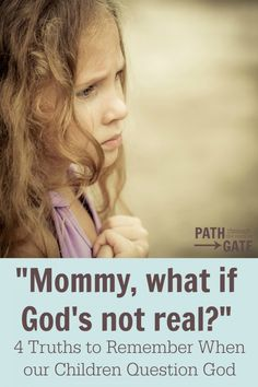 Have your children ever questioned God, the Bible, and your faith? It can be a terrifying experience! Here are are truths to remember when our children question God: