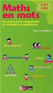 Maths en mots, CM1 CM2 : Des mots pour comprendre et résoudre les problèmes: Amazon.fr: Jean-Luc Brégeon: Livres