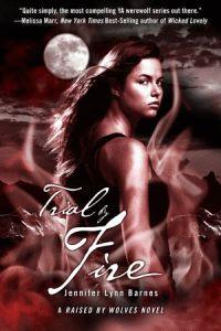 Trial by Fire: A Raised by Wolves Novel  by Jennifer Lynn Barnes