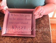 Must make this; When life gives you more then you can stand; KNEEL!