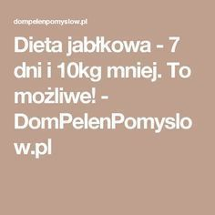 Dieta jabłkowa – 7 dni i mniej. To możliwe!pl - Lo Que Necesitas Saber Para Una Vida Saludable 2020 Receding Gums, Lose Weight, Weight Loss, Nutrition, Food Design, Herbal Remedies, My Favorite Food, Yoga, Health And Beauty