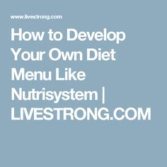How to Develop Your Own Diet Menu Like Nutrisystem | LIVESTRONG.COM