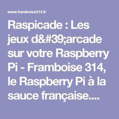 Raspicade : Les jeux d'arcade sur votre Raspberry Pi - Framboise 314, le Raspberry Pi à la sauce française....