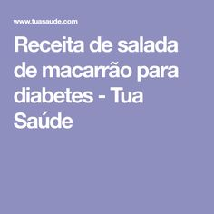 Receita de salada de macarrão para diabetes - Tua Saúde