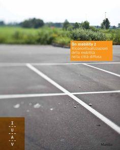 """On mobility 2. Riconcettualizzazioni della mobilità, edited by L.Fabian, P.Pellegrini, Marsilio  Partendo da una ricerca finanziata dal Ministero dell'Istruzione, dell'Università e della Ricerca conclusasi con la pubblicazione del volume: """"On mobility. Infrastrutture per la mobilità e costruzione del territorio metropolitano: linee guida per il progetto integrato"""" (a cura di B. Secchi), i ricercatori dell'Università Iuav di Venezia hanno approfondito e sviluppato diversi aspetti del tema…"""
