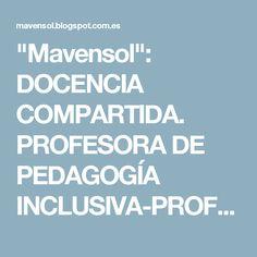 """""""Mavensol"""": DOCENCIA COMPARTIDA. PROFESORA DE PEDAGOGÍA INCLUSIVA-PROFESORADO. #INCLUSION"""
