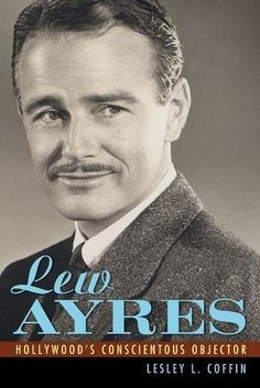 "LEW AYRES - i Love this actor. He plays the calm voice of reason in his movies. Remember him as the doctor in ""Johnny Belinds""."