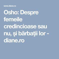 Osho: Despre femeile credincioase sau nu, şi bărbaţii lor - diane.ro Osho, Mahatma Gandhi, Dalai Lama, William Shakespeare, Blog, Attitude, Change, Frases, Julio Cortazar