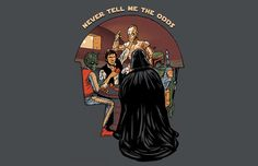Never Tell Me The Odds T-Shirt Get yours here: http://tshirtonomy.com/go/never-tell-me-the-odds