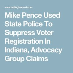 Mike Pence Used State Police To Suppress Indiana Voting, Advocacy Group  Claims