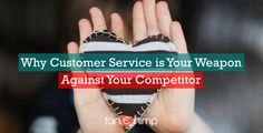 Why Customer Service is your weapon against your competitor