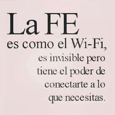 La Fe es como el Wi-Fi, es invisible pero tiene el poder de conectarte a lo que necesitas.