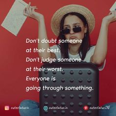 Don't doubt someone at their best.  Don't judge someone at their worst.  Everyone is going through something. #Life #LifeQuotes #LifeStatus #Trust #Best #Worst #Struggle