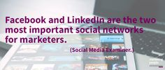 Facebook and LinkedIn are the two most important social networks for marketers
