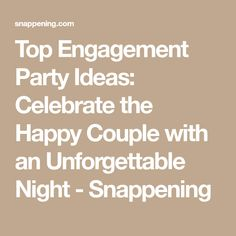 Top Engagement Party Ideas: Celebrate the Happy Couple with an Unforgettable Night - Snappening