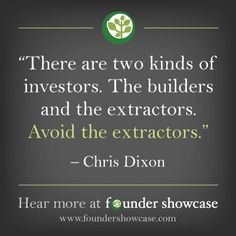 """There are two kinds of investors. The builders and the extractors. Avoid the extractors"" - Chris Dixon, 13th Founder Showcase Keynote"