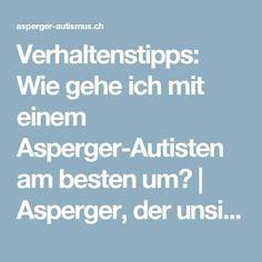 Verhaltenstipps: Wie gehe ich mit einem Asperger-Autisten am besten um? | Asperger, der unsichtbare Autismus I Need To Know, Aspergers, Special Needs, Psychology, Coaching, Kindergarten, Funny Memes, Education, Tricks
