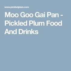 Moo Goo Gai Pan - Pickled Plum Food And Drinks