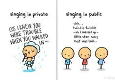 True xD me all the way. If I could use my shower concerts to audition for stuff, I'd be a star. Lmbo