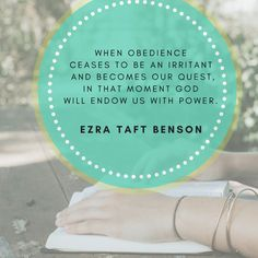 When obedience ceases to be an irritant and becomes our quest, in that moment God will endow us with power. -Ezra Taft Benson