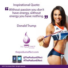 Without passion you don't have energy, without energy you have nothing- Donald Trump #thepodiumeffect #passion #dedication