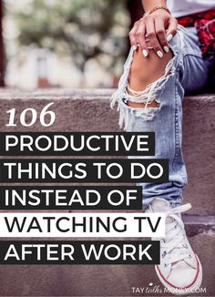 106 things to do after work instead of veging out to make and save more money!