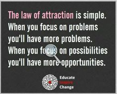 The Law of Attraction is simple. When you focus on problems - you'll have more problems. When you focus on possibilities - you'll have more opportunities.  http://www.positivewordsthatstartwith.com/ #positivethoughts