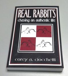 REAL RABBITS Chasing An Authentic Life by Corey A. Ciocchetti (2007) NEW
