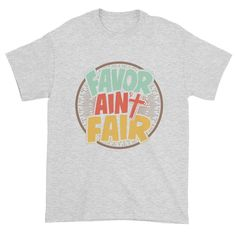 Favor Ain't Fair - Short sleeve t-shirt