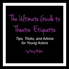The Ultimate Guide to Theatre Etiquette: Tips, Tricks, and Advice for Young Actors. by Kerry Hishon. This 27 page ebook is jam-packed with practical information about the ins and outs of theatre etiquette, from the first audition to dealing with post-show blues. Chapters include: • Concerning Auditions. • Concerning Rehearsals. • Concerning Costumes. • Concerning Props. • Concerning Tech & Dress Rehearsals. • Concerning Pre-Show Preparation. • Concerning Showtime. • Concerning Strike. •…