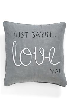 Tell it like it is with this charming, 'Just sayin'…love ya!' pillow.