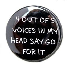 4 Out Of 5 Voices In My Head Say Go For It - Pinback Button Badge 1 inch - Magnet Keychain or Flatback Punk Patches, Pin And Patches, Image Positive, Funny Buttons, Web Design, Button Picture, Button Badge, Pin Button, Cool Pins