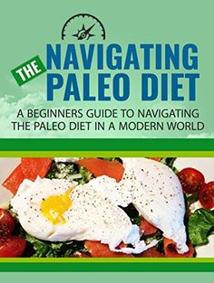 Free Kindle Book - Paleo diet: Navigating Paleo Diet, A Beginners Guide To The Paleo Diet In A Modern World, Lose The Fat Forever By Learning The Secrets That Our Ancestors Knew To Maintain A Healthy And Fit Body Paleo Diet Book, What Is Paleo Diet, Paleo Books, Paleo Meal Plan, Paleo Diet For Beginners, Recipes For Beginners, Good Foods To Eat, Easy Diets, Organic Recipes