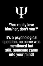 'you really love him/her, don't you?' It's a psychological question, no name was mentioned but still, someone came into your mind!