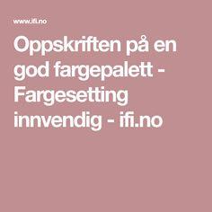 Oppskriften på en god fargepalett - Fargesetting innvendig - ifi.no