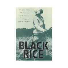 Black Rice Examines the role of enslaved Africans in establishing rice culture in the New World