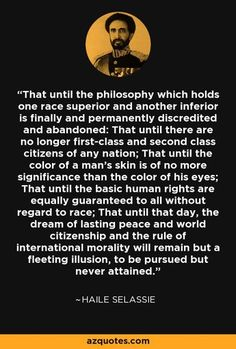 Haile Selassie quote: That until the philosophy which holds one . Haile Selassie Quotes, History Of Ethiopia, Jah Rastafari, Philosophy Quotes, Black History Facts, King Of Kings, Positive Attitude, Bob Marley, Bible Quotes