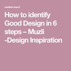 How to identify Good Design in 6 steps – Muzli -Design Inspiration