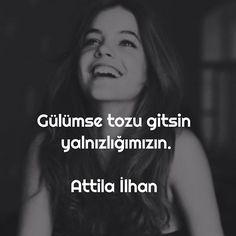 Gülümse, tozu gitsin yalnızlığımızın.   - Attila İlhan  #sözler #anlamlısözler #güzelsözler #manalısözler #özlüsözler #alıntı #alıntılar #alıntıdır #alıntısözler