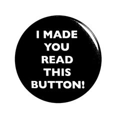 Funny Button Pin I Made You Read This Button Sarcastic Jacket Lapel Pin Button Outerspacebacon
