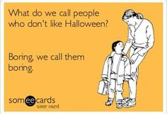 People who dont like Halloween...
