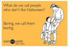 People who dont like Halloween...