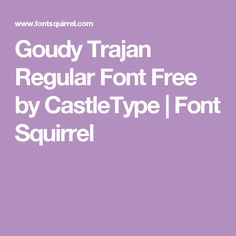 Goudy Trajan Regular Font Free by CastleType | Font Squirrel