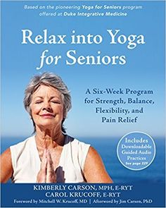 Relax into Yoga for Seniors: A Six-Week Program for Strength Balance Flexibility and Pain Relief by Kimberly Carson MPH E-RYT Yoga For Seniors, Senior Programs, Yoga Books, Guided Practice, Yoga Positions, Chronic Fatigue Syndrome, Cardiovascular Disease, Best Yoga, Classic Books